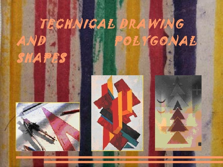 TECHNICAL DRAWING AND  POLYGONAL SHAPES