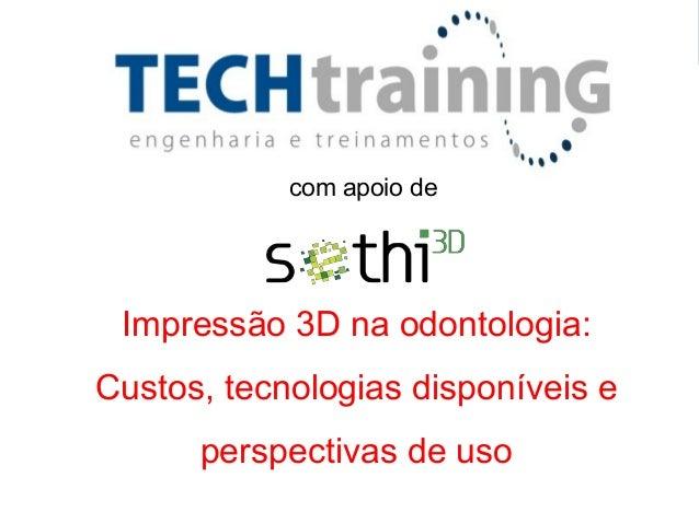 com apoio de Impressão 3D na odontologia: Custos, tecnologias disponíveis e perspectivas de uso