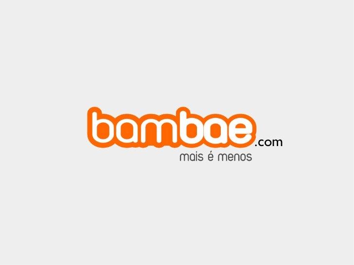 ApresentaçãoO Bambae é o serviço de barganha no comércio eletrônico que reúne,em um única solução, compras coletivas, busc...