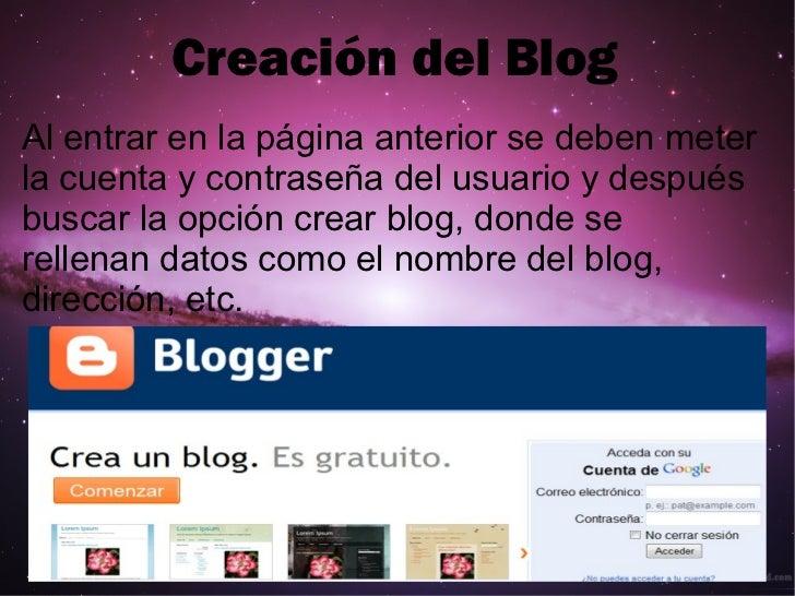 Creación del Blog Al entrar en la página anterior se deben meter la cuenta y contraseña del usuario y después buscar la op...