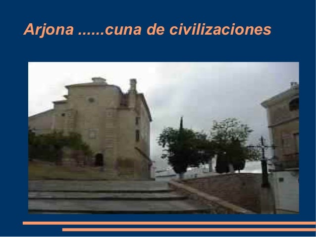 Arjona ......cuna de civilizaciones