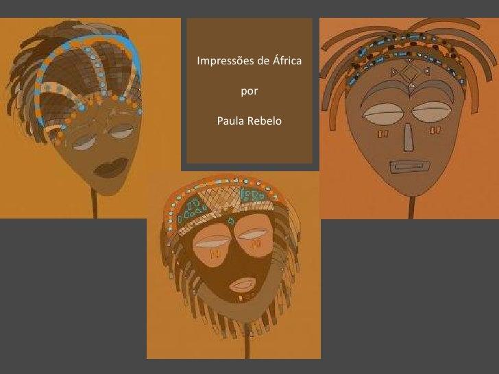 Impressões de África          por     Paula Rebelo