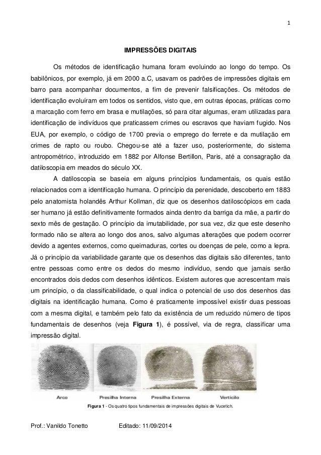1  Prof.: Vanildo Tonetto Editado: 11/09/2014  IMPRESSÕES DIGITAIS  Os métodos de identificação humana foram evoluindo ao ...