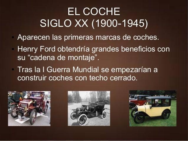 """EL COCHE SIGLO XX (1900-1945) ● Aparecen las primeras marcas de coches. ● Henry Ford obtendría grandes beneficios con su """"..."""