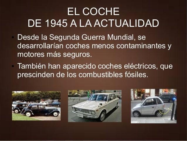 EL COCHE DE 1945 A LA ACTUALIDAD ● Desde la Segunda Guerra Mundial, se desarrollarían coches menos contaminantes y motores...