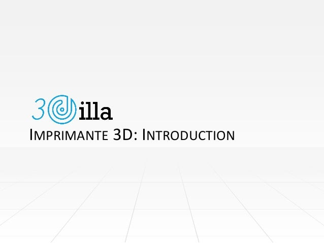 IMPRIMANTE 3D: INTRODUCTION