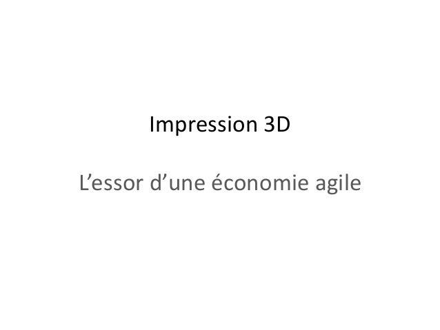 Impression 3D L'essor d'une économie agile