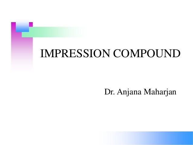 IMPRESSION COMPOUND Dr. Anjana Maharjan