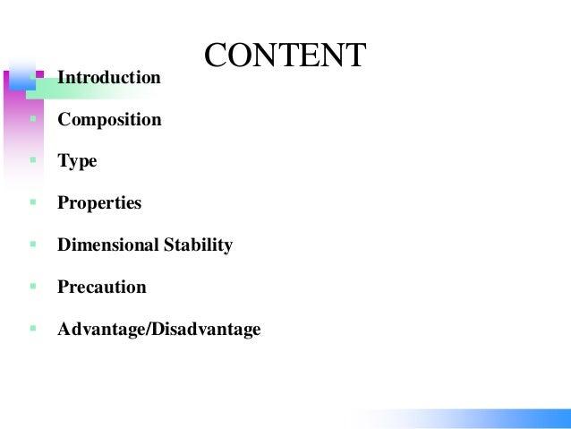 CONTENT Introduction  Composition  Type  Properties  Dimensional Stability  Precaution  Advantage/Disadvantage