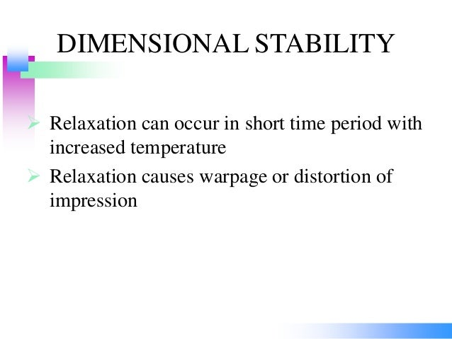 DIMENSIONAL STABILITY  Relaxation can occur in short time period with increased temperature  Relaxation causes warpage o...
