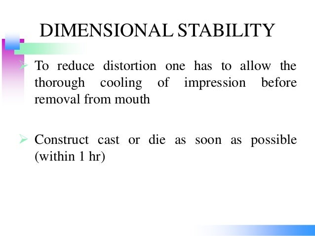 DIMENSIONAL STABILITY  To reduce distortion one has to allow the thorough cooling of impression before removal from mouth...