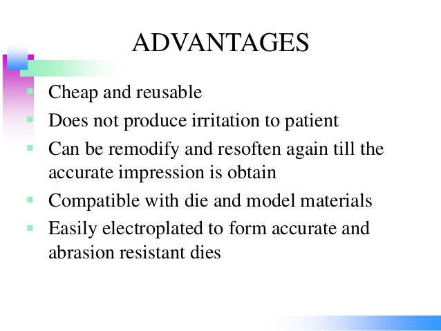 ADVANTAGES  Cheap and reusable  Does not produce irritation to patient  Can be remodify and resoften again till the acc...