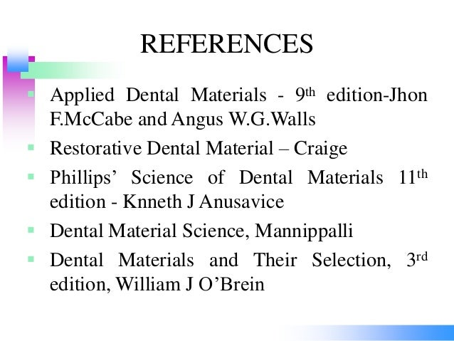 REFERENCES  Applied Dental Materials - 9th edition-Jhon F.McCabe and Angus W.G.Walls  Restorative Dental Material – Crai...