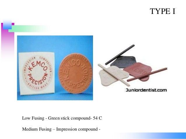 TYPE I Low Fusing - Green stick compound- 54 C Medium Fusing – Impression compound -