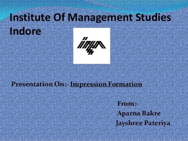 Institute Of Management StudiesIndorePresentation On:- Impression Formation                               From:-          ...