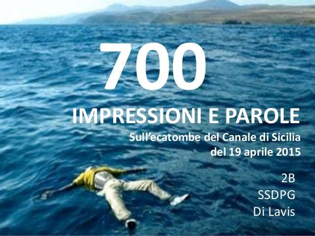 700IMPRESSIONI E PAROLE Sull'ecatombe del Canale di Sicilia del 19 aprile 2015 2B SSDPG Di Lavis
