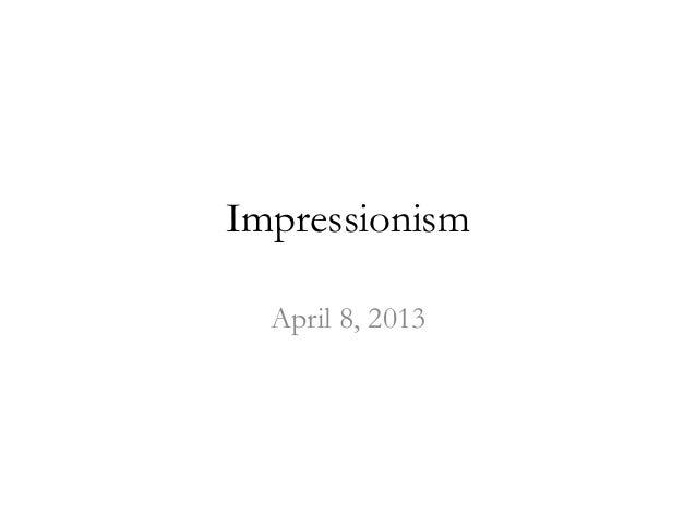ImpressionismApril 8, 2013