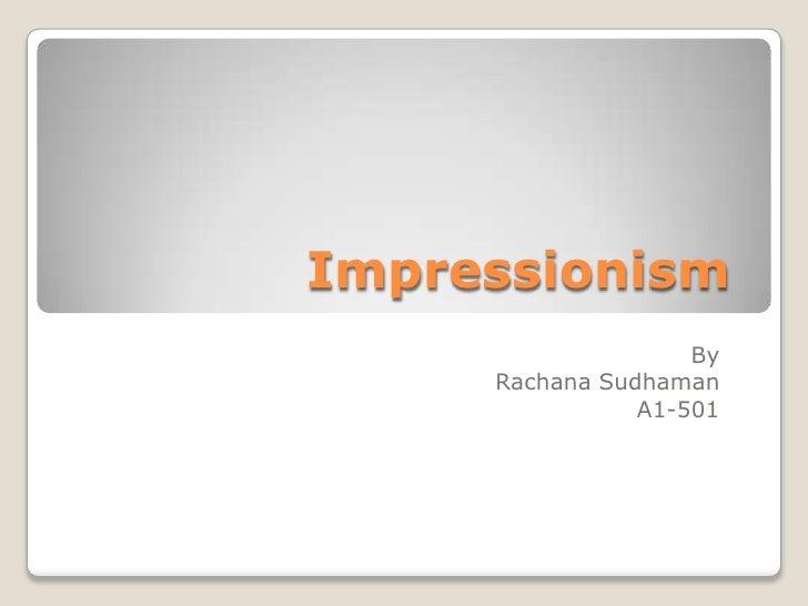 Impressionism<br />By <br />RachanaSudhaman<br />A1-501<br />