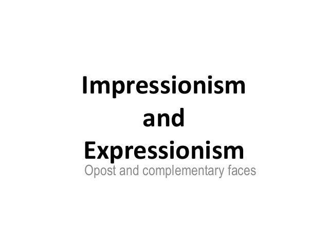 Impressionism and Expressionism Opost and complementary faces