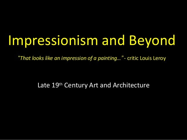 """Impressionism and Beyond """"That looks like an impression of a painting…"""" - critic Louis Leroy         Late 19th Century Art..."""