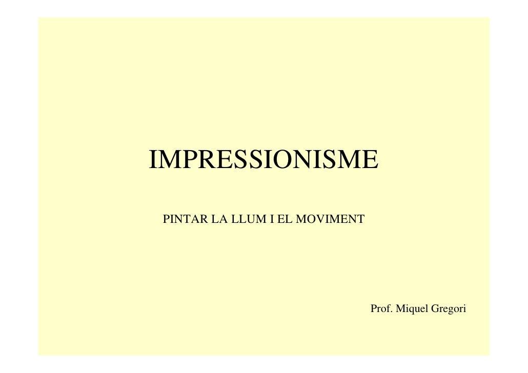 IMPRESSIONISME PINTAR LA LLUM I EL MOVIMENT                                    Prof. Miquel Gregori