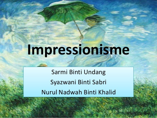Impressionisme    Sarmi Binti Undang   Syazwani Binti Sabri Nurul Nadwah Binti Khalid