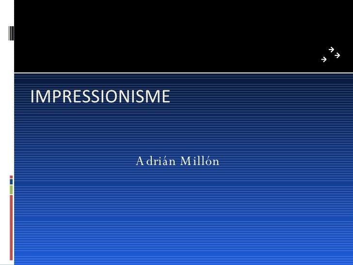 IMPRESSIONISME Adrián Millón