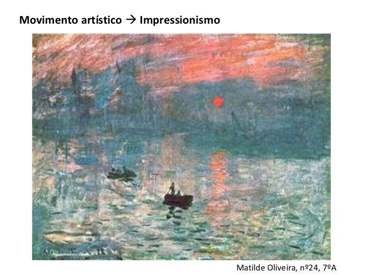 Movimento artístico  Impressionismo                                       Matilde Oliveira, nº24, 7ºA
