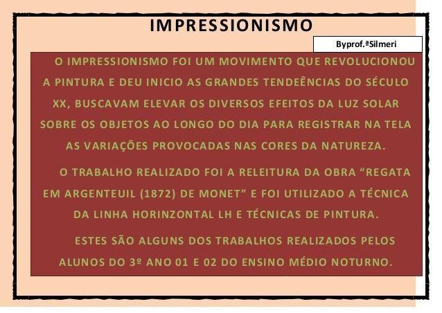 IMPRESSIONISMOO IMPRESSIONISMO FOI UM MOVIMENTO QUE REVOLUCIONOUA PINTURA E DEU INICIO AS GRANDES TENDEÊNCIAS DO SÉCULOXX,...