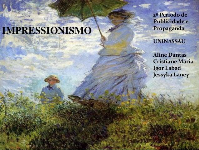 Impressionism o Equipe: Aline Dantas Cristiane Maria Igor Labad Jessika Laney Rafael Valença IMPRESSIONISMO 2º Período de ...