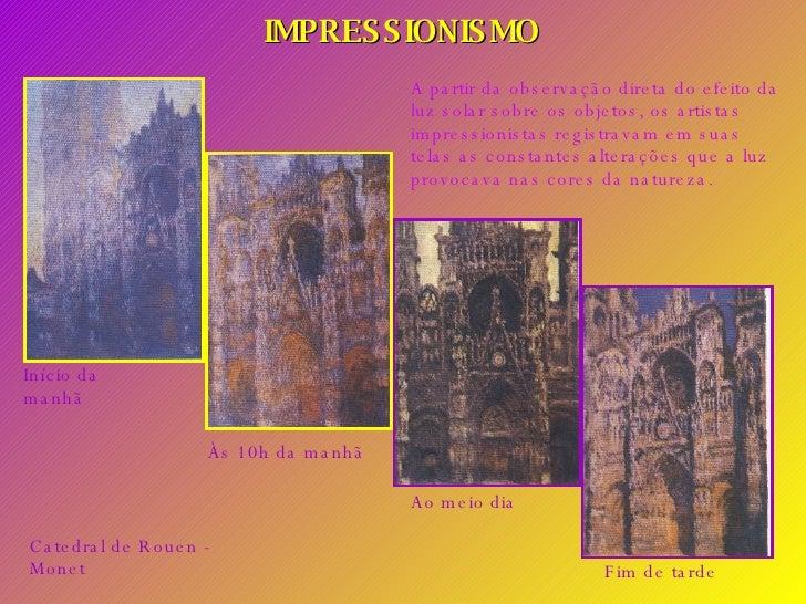IMPRESSIONISMO A partir da observação direta do efeito da luz solar sobre os objetos, os artistas impressionistas registra...