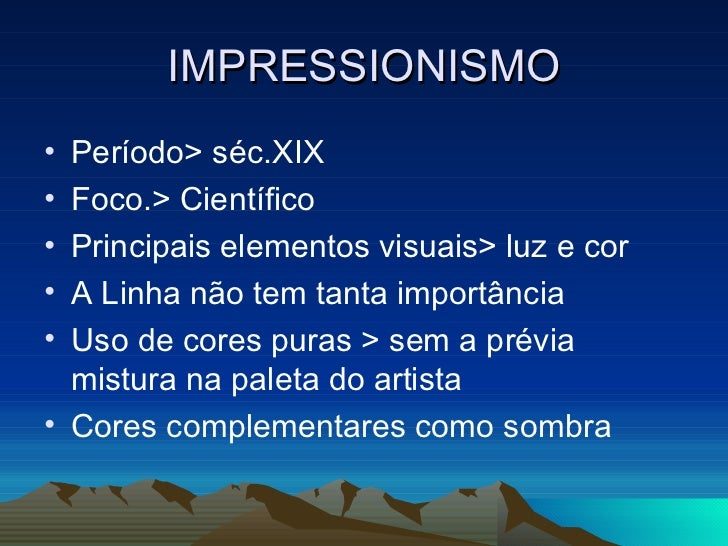 IMPRESSIONISMO <ul><li>Período> séc.XIX </li></ul><ul><li>Foco.> Científico  </li></ul><ul><li>Principais elementos visuai...