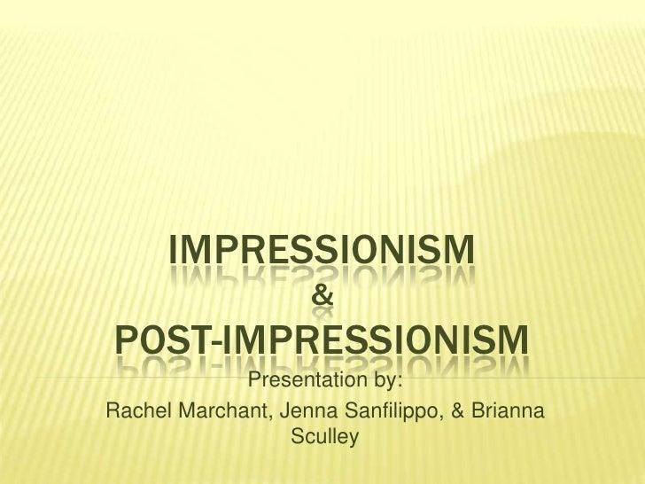 IMPRESSIONISM                     & POST-IMPRESSIONISM              Presentation by: Rachel Marchant, Jenna Sanfilippo, & ...