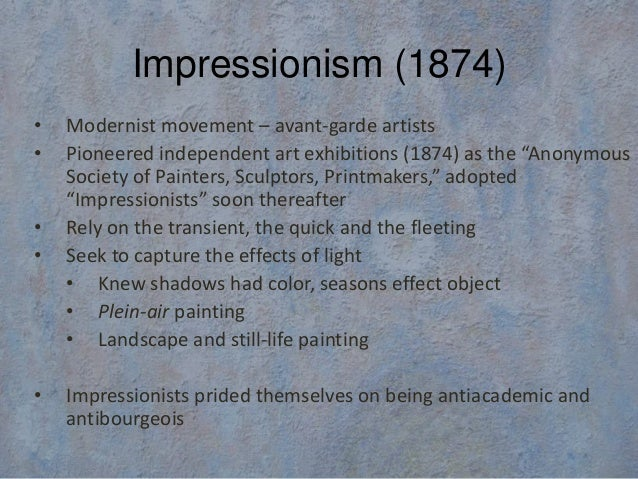 "Impressionism (1874)•   Modernist movement – avant-garde artists•   Pioneered independent art exhibitions (1874) as the ""A..."