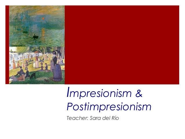 Impresionism &PostimpresionismTeacher: Sara del Río