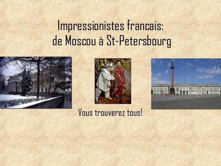 Impressionistes francais:  de Moscou  à  St-Petersbourg Vous trouverez tous!