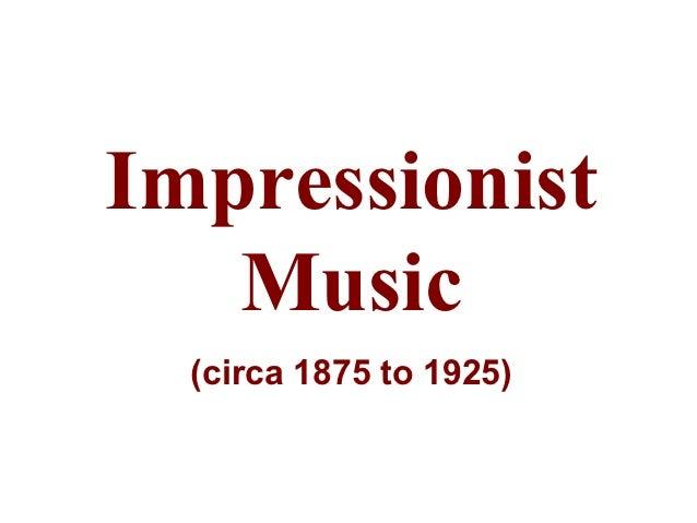 Impressionist   Music  (circa 1875 to 1925)