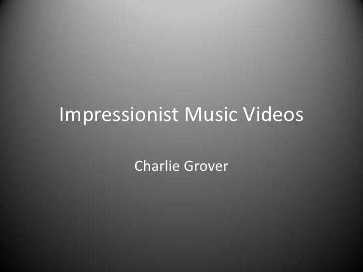 Impressionist Music Videos       Charlie Grover