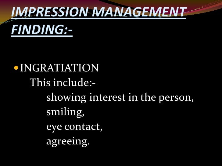 understanding the role and influence of impression management Power and influence  strategies, eg, participative management, and  as part of one's formal role in the organization , but.