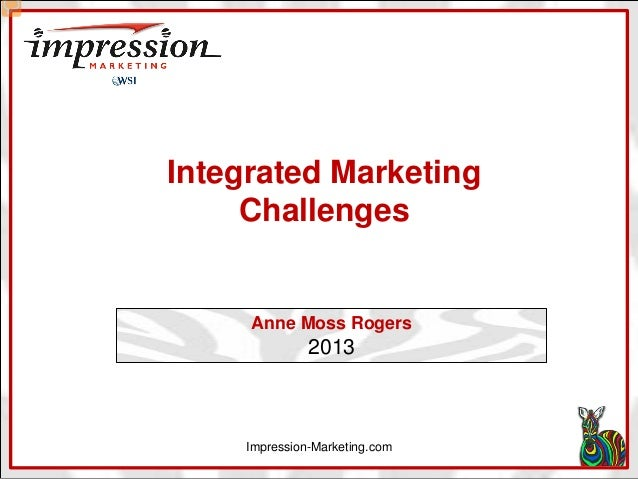 Integrated Marketing Challenges  Anne Moss Rogers  2013  Impression-Marketing.com