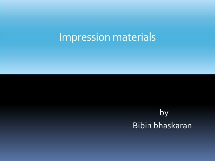 Impression materials<br />                                                                     by <br />Bibinbhaskaran<br />