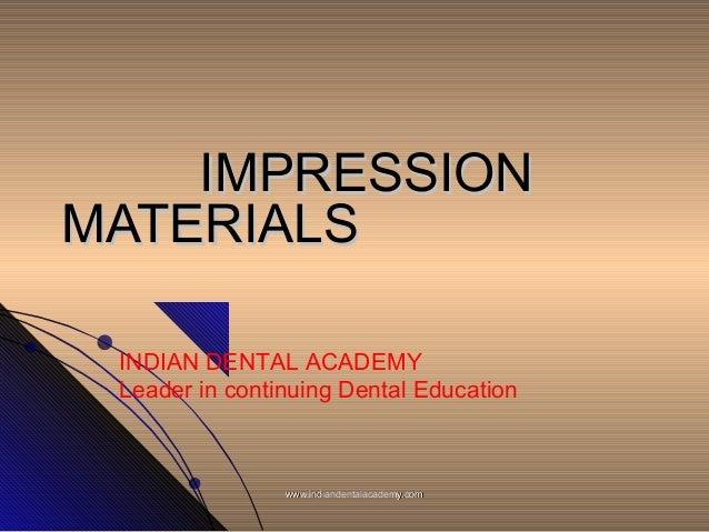 IMPRESSIONIMPRESSION MATERIALSMATERIALS INDIAN DENTAL ACADEMY Leader in continuing Dental Education www.indiandentalacadem...