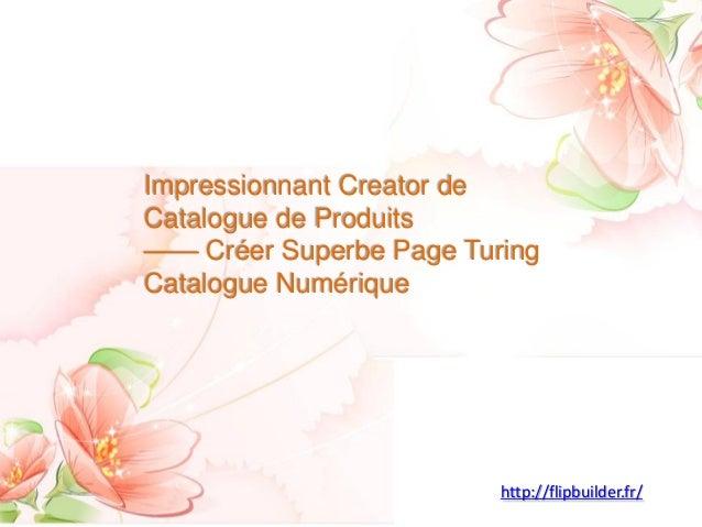ImpressionnantCreator de Catalogue de Produits——CréerSuperbePage Turing Catalogue Numérique  http://flipbuilder.fr/