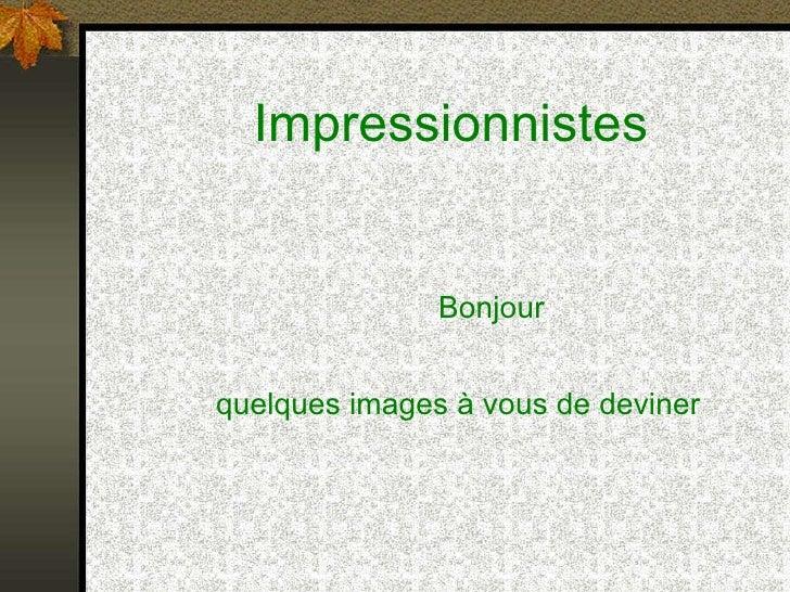 Impressionnistes Bonjour  quelques images à vous de deviner