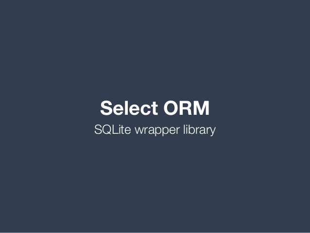 Select ORM SQLite wrapper library