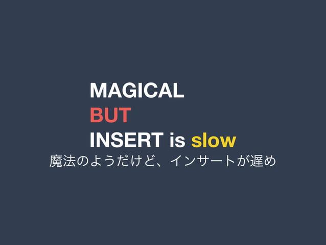 MAGICAL BUT INSERT is slow 魔法のようだけど、インサートが遅め