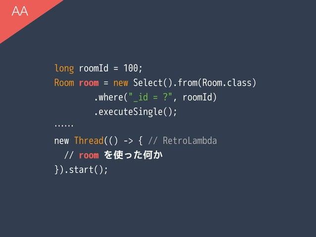 "long roomId = 100; Room room = new Select().from(Room.class) .where(""_id = ?"", roomId) .executeSingle(); …… new Thread(() ..."