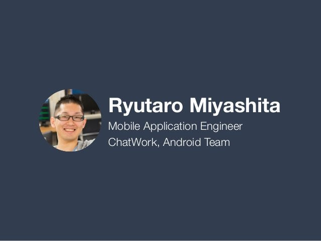 Ryutaro Miyashita Mobile Application Engineer ChatWork, Android Team