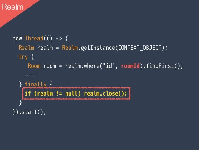 """new Thread(() -> { Realm realm = Realm.getInstance(CONTEXT_OBJECT); try { Room room = realm.where(""""id"""", roomId).findFirst(..."""