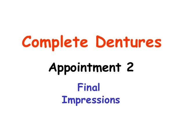 Complete Dentures   Appointment 2       Final     Impressions